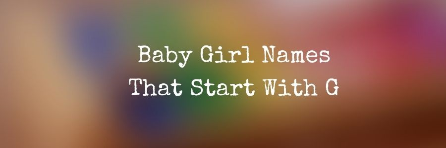 Cool Girl Names That Start With G