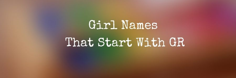Girl Names That Start With GR
